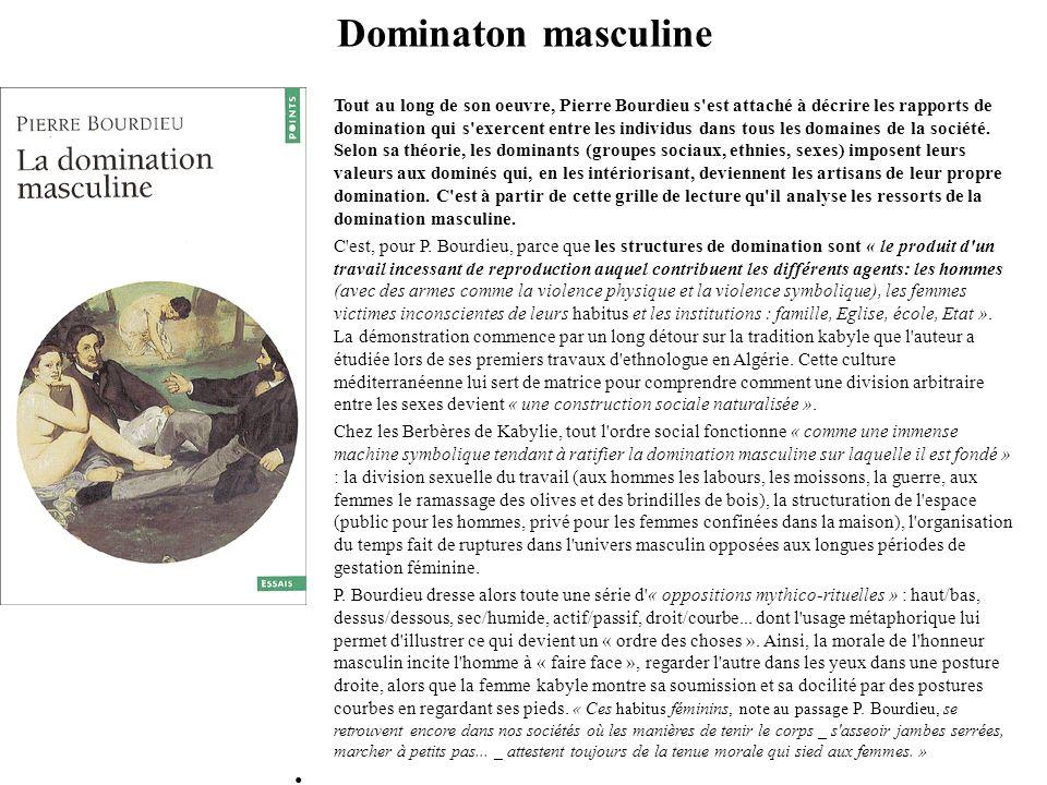 Domination masculine Quand les femmes œuvrent à leur domination Par une causalité circulaire, la construction sociale des genres permet d interpréter les différences biologiques comme les principes « naturels ».
