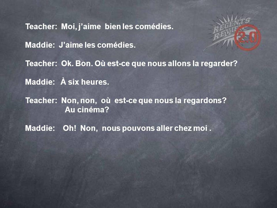 Teacher: Moi, jaime bien les comédies. Maddie: Jaime les comédies.
