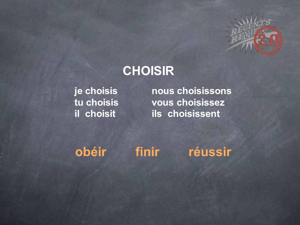 CHOISIR je choisisnous choisissons tu choisisvous choisissez il choisitils choisissent obéir finir réussir