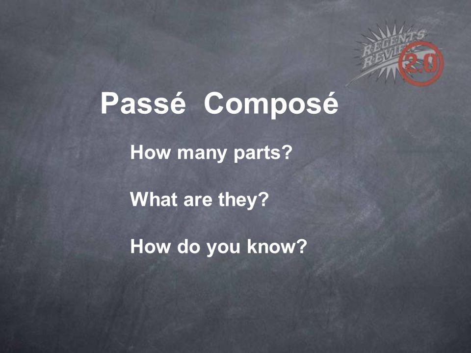Passé Composé How many parts What are they How do you know