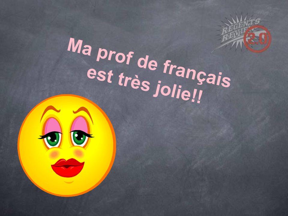 Ma prof de français est très jolie!!