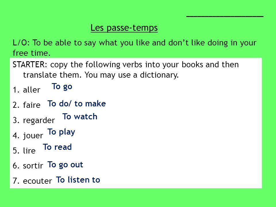 Copy this table into your books: ALLER FAIRE REGARDER JOUER LIRE SORTIR ÉCOUTER