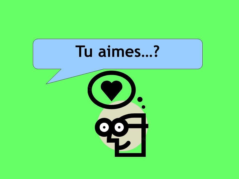 Tu aimes…?