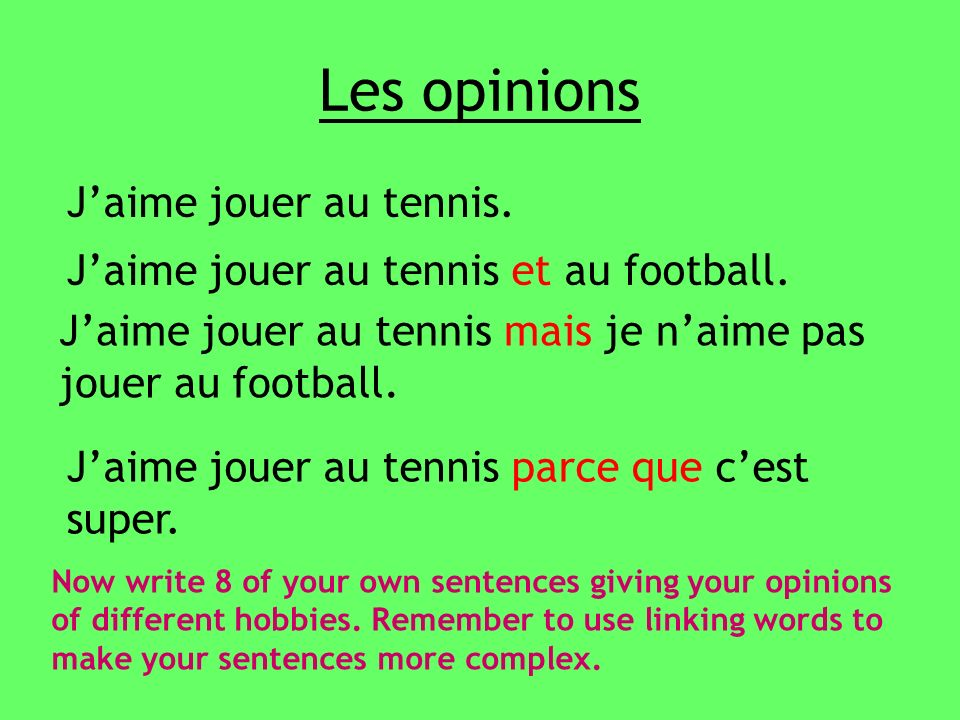 Les opinions Jaime jouer au tennis. Now write 8 of your own sentences giving your opinions of different hobbies. Remember to use linking words to make