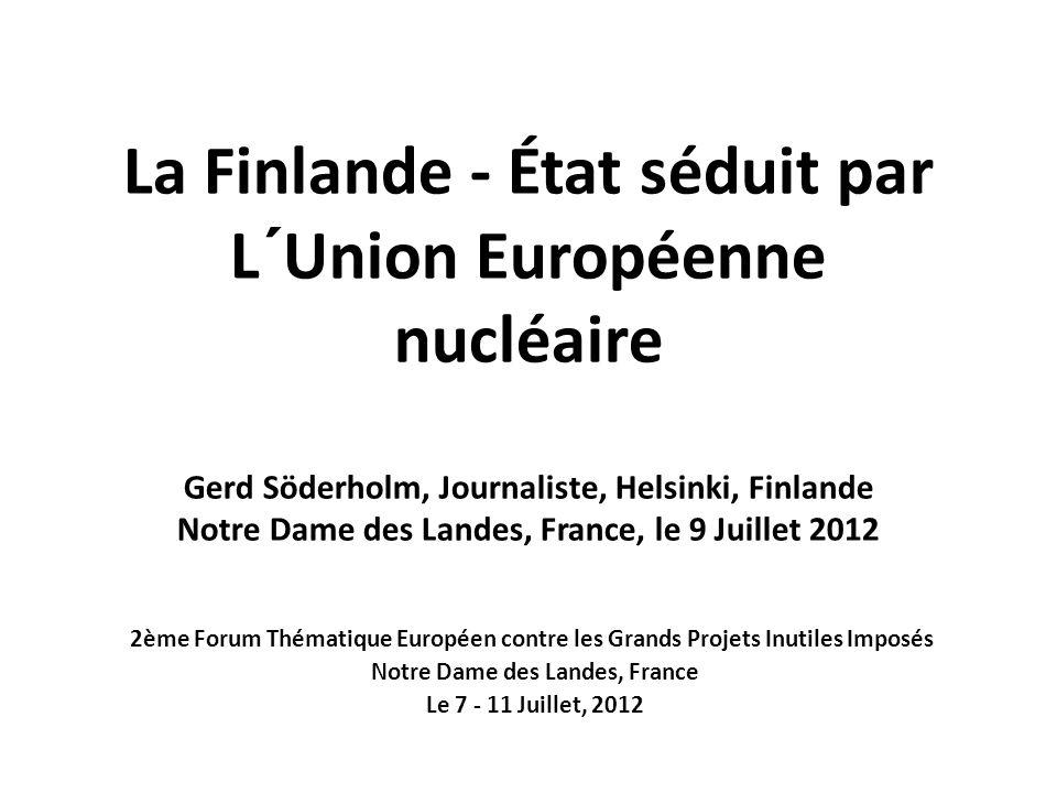 La Finlande - État séduit par L´Union Européenne nucléaire Gerd Söderholm, Journaliste, Helsinki, Finlande Notre Dame des Landes, France, le 9 Juillet