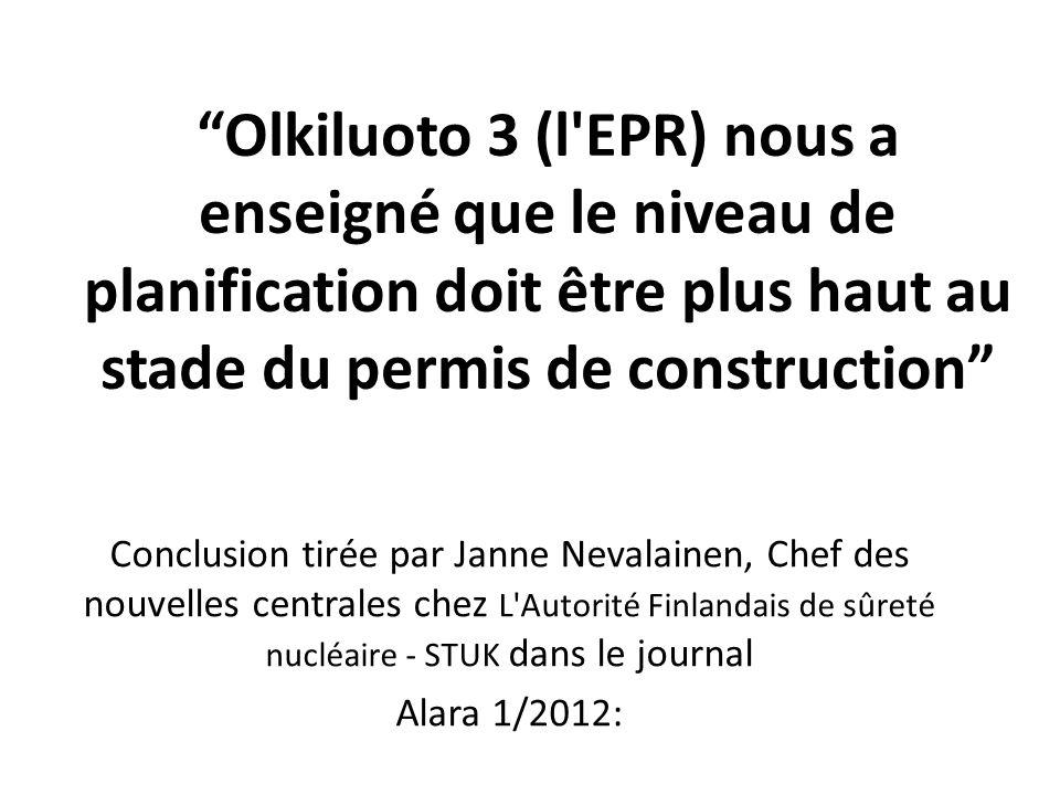 Olkiluoto 3 (l'EPR) nous a enseigné que le niveau de planification doit être plus haut au stade du permis de construction Conclusion tirée par Janne N
