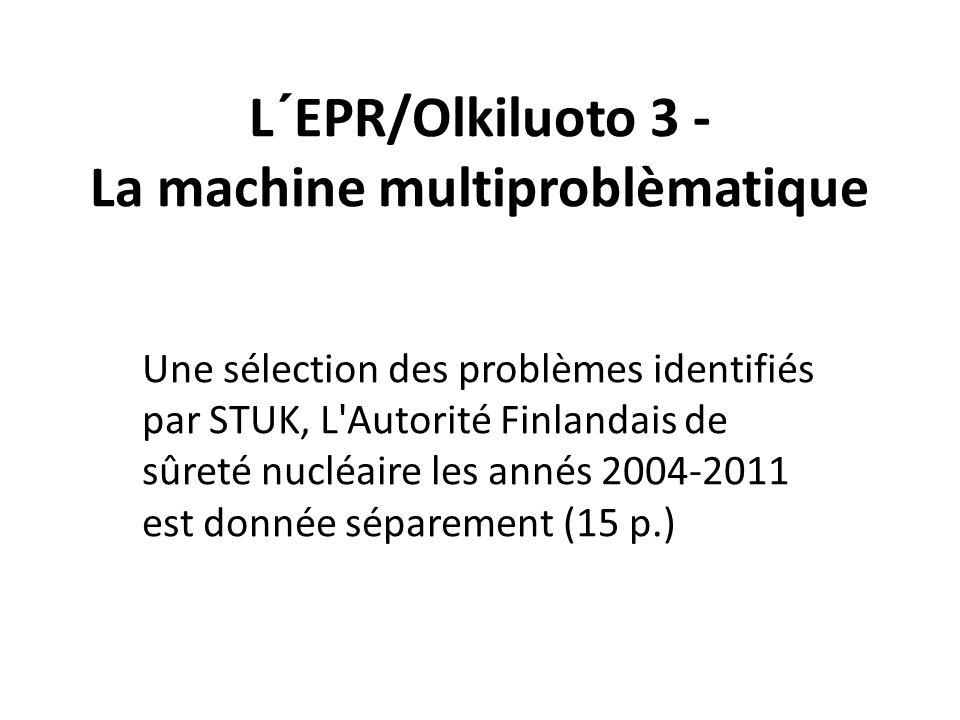 L´EPR/Olkiluoto 3 - La machine multiproblèmatique Une sélection des problèmes identifiés par STUK, L'Autorité Finlandais de sûreté nucléaire les annés