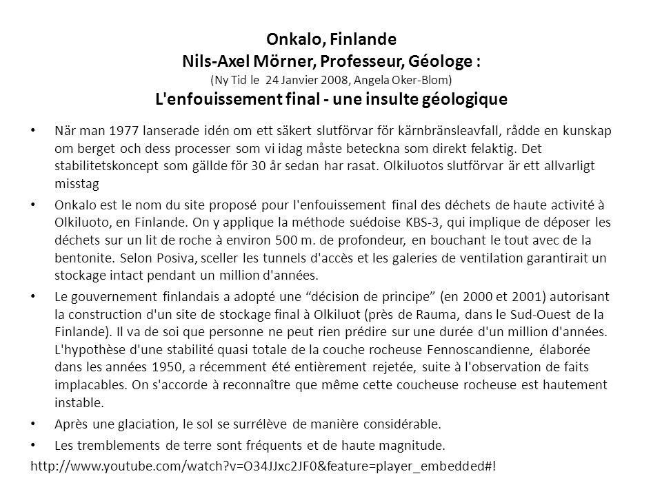 Onkalo, Finlande Nils-Axel Mörner, Professeur, Géologe : (Ny Tid le 24 Janvier 2008, Angela Oker-Blom) L'enfouissement final - une insulte géologique