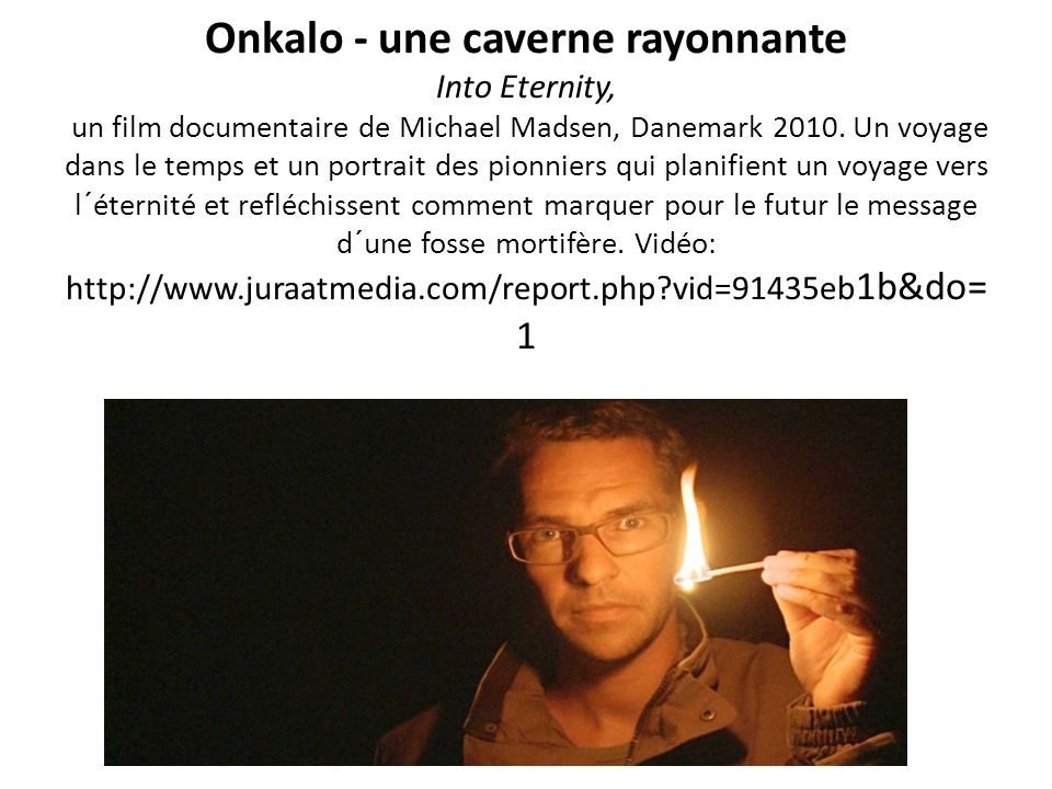 Onkalo - une caverne rayonnante Into Eternity, un film documentaire de Michael Madsen, Danemark 2010.
