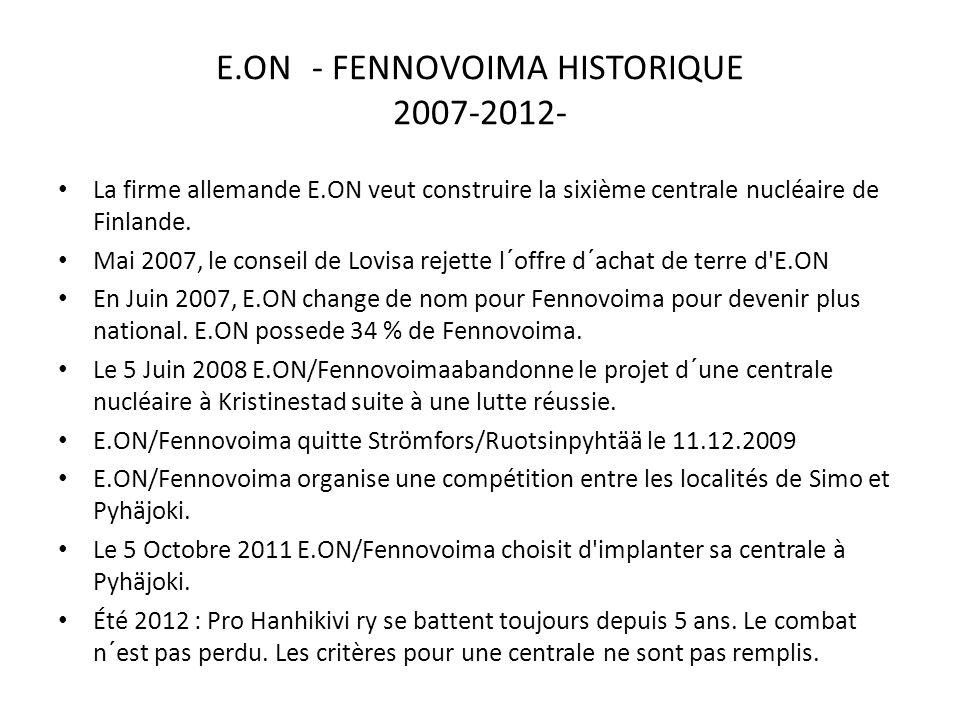 E.ON - FENNOVOIMA HISTORIQUE 2007-2012- La firme allemande E.ON veut construire la sixième centrale nucléaire de Finlande. Mai 2007, le conseil de Lov