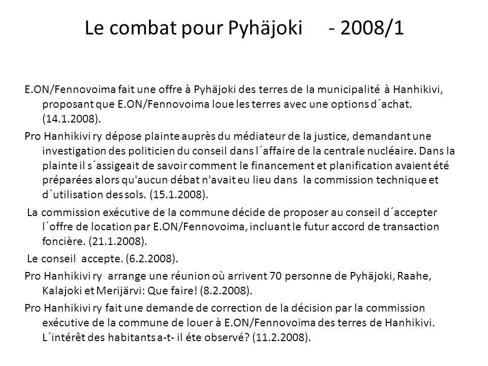 Le combat pour Pyhäjoki- 2008/1 E.ON/Fennovoima fait une offre à Pyhäjoki des terres de la municipalité à Hanhikivi, proposant que E.ON/Fennovoima lou