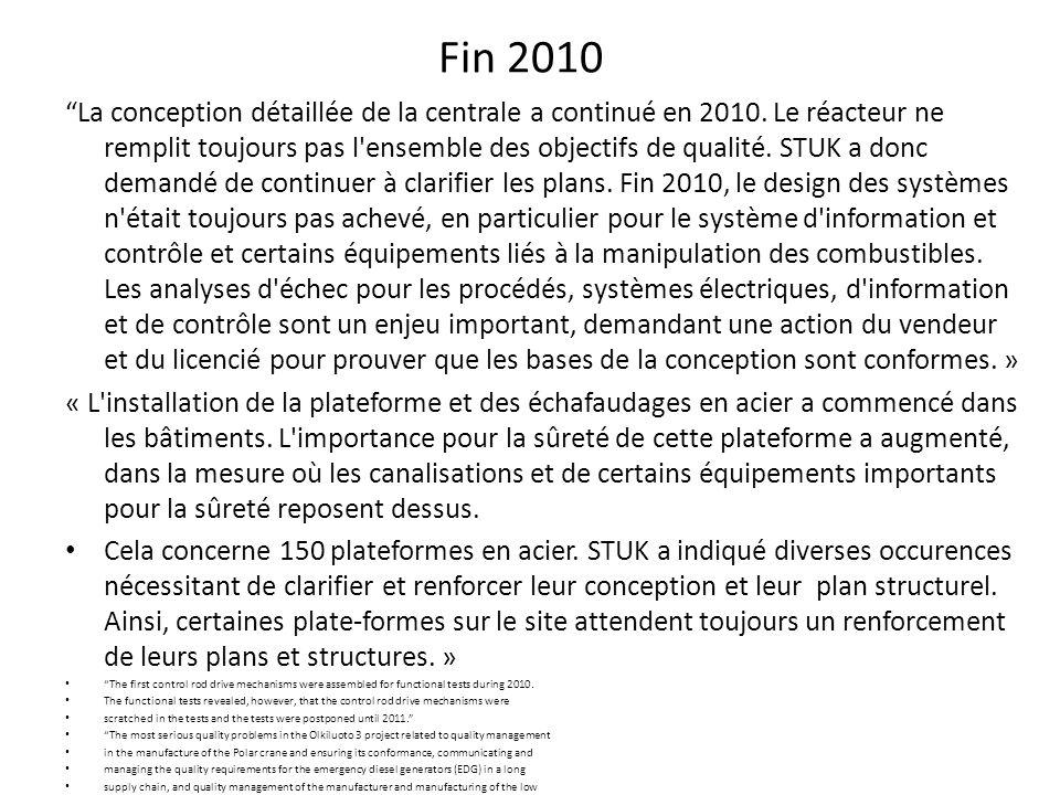 Fin 2010 La conception détaillée de la centrale a continué en 2010. Le réacteur ne remplit toujours pas l'ensemble des objectifs de qualité. STUK a do