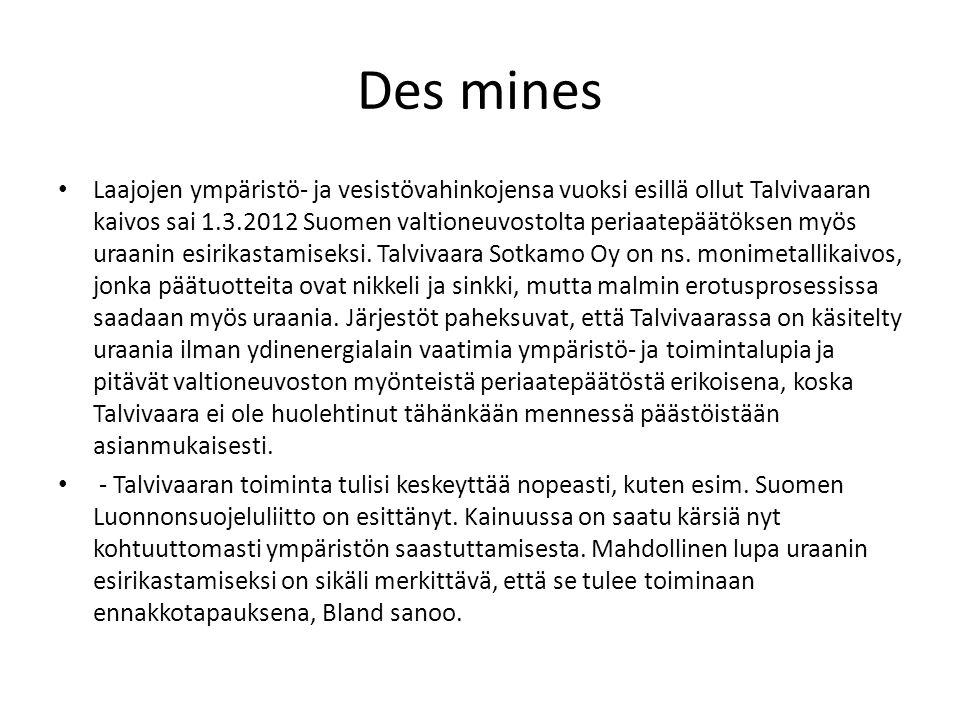 Des mines Laajojen ympäristö- ja vesistövahinkojensa vuoksi esillä ollut Talvivaaran kaivos sai 1.3.2012 Suomen valtioneuvostolta periaatepäätöksen my