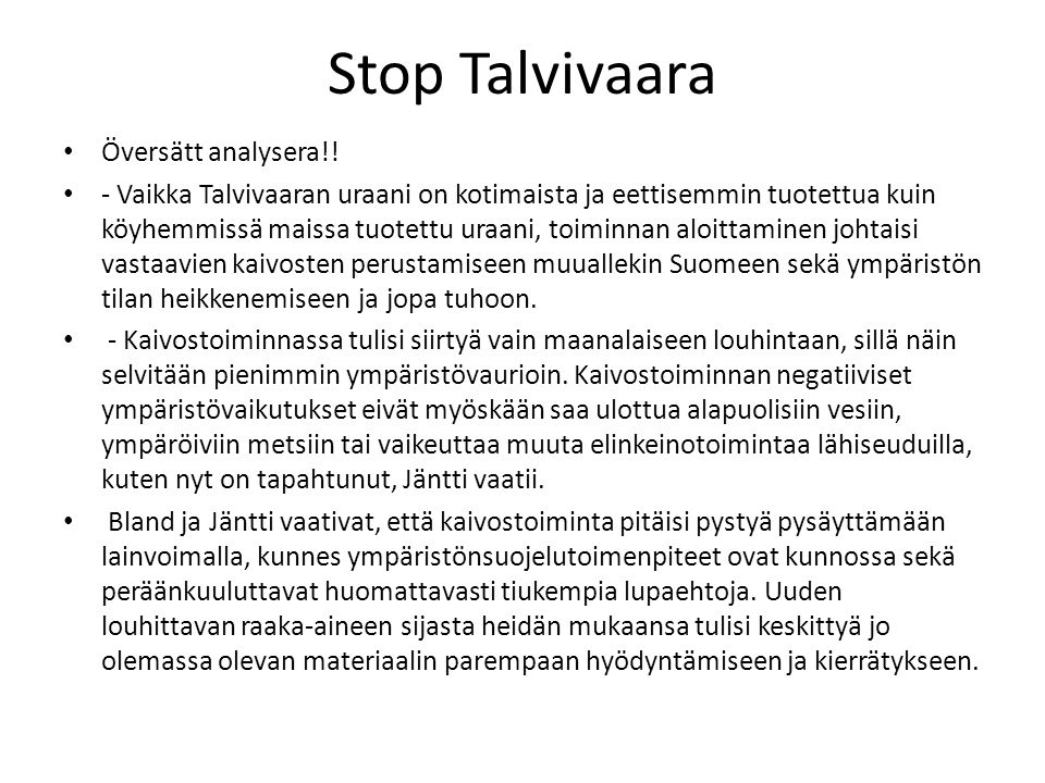 Stop Talvivaara Översätt analysera!! - Vaikka Talvivaaran uraani on kotimaista ja eettisemmin tuotettua kuin köyhemmissä maissa tuotettu uraani, toimi