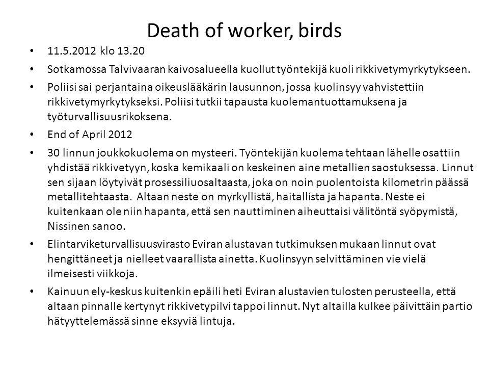 Death of worker, birds 11.5.2012 klo 13.20 Sotkamossa Talvivaaran kaivosalueella kuollut työntekijä kuoli rikkivetymyrkytykseen. Poliisi sai perjantai