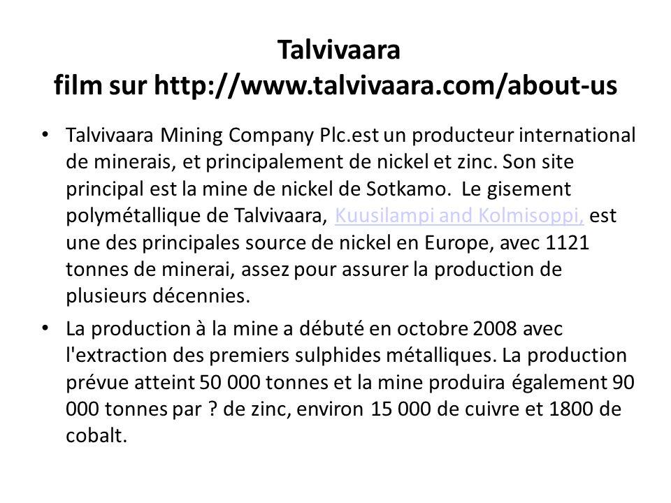 Talvivaara film sur http://www.talvivaara.com/about-us Talvivaara Mining Company Plc.est un producteur international de minerais, et principalement de