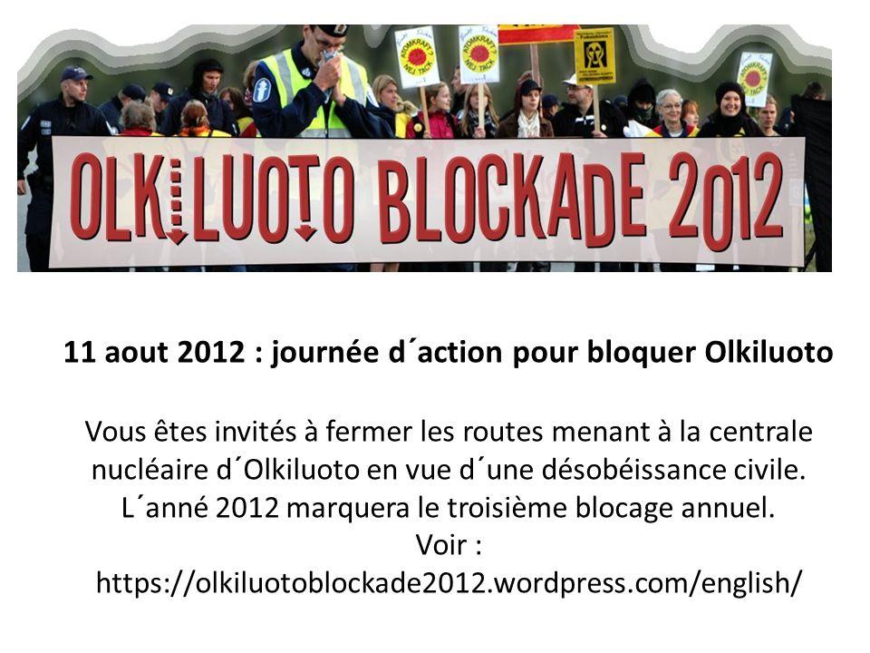 11 aout 2012 : journée d´action pour bloquer Olkiluoto Vous êtes invités à fermer les routes menant à la centrale nucléaire d´Olkiluoto en vue d´une d