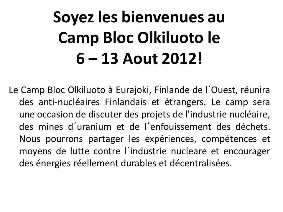 Soyez les bienvenues au Camp Bloc Olkiluoto le 6 – 13 Aout 2012! Le Camp Bloc Olkiluoto à Eurajoki, Finlande de l´Ouest, réunira des anti-nucléaires F
