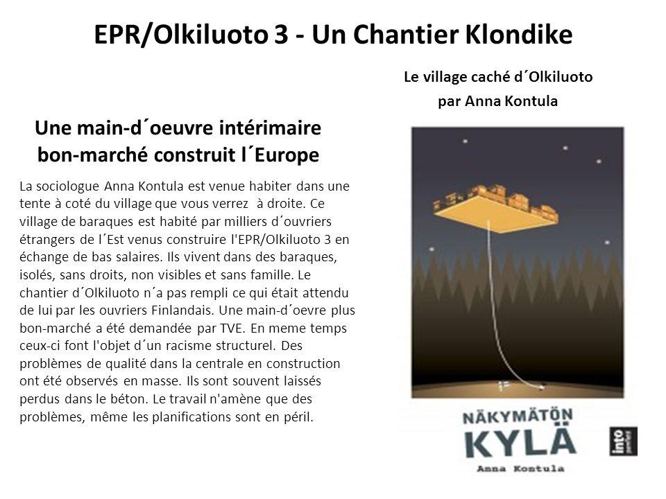 EPR/Olkiluoto 3 - Un Chantier Klondike Une main-d´oeuvre intérimaire bon-marché construit l´Europe La sociologue Anna Kontula est venue habiter dans u