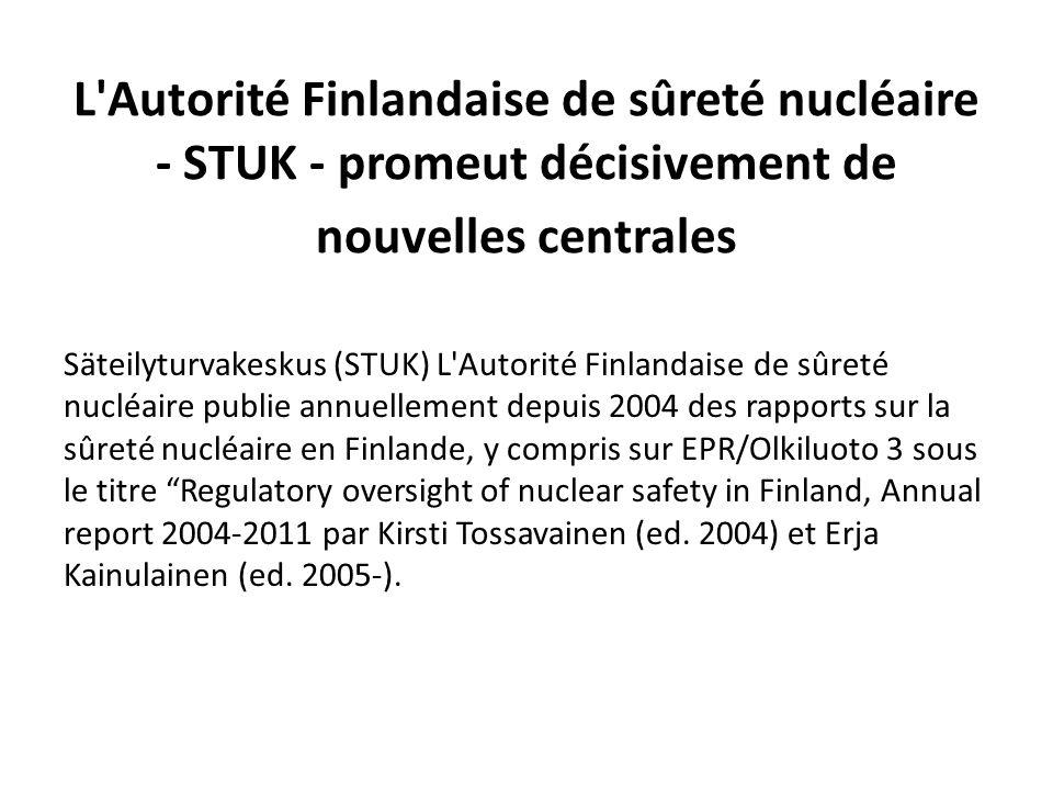 L'Autorité Finlandaise de sûreté nucléaire - STUK - promeut décisivement de nouvelles centrales Säteilyturvakeskus (STUK) L'Autorité Finlandaise de sû