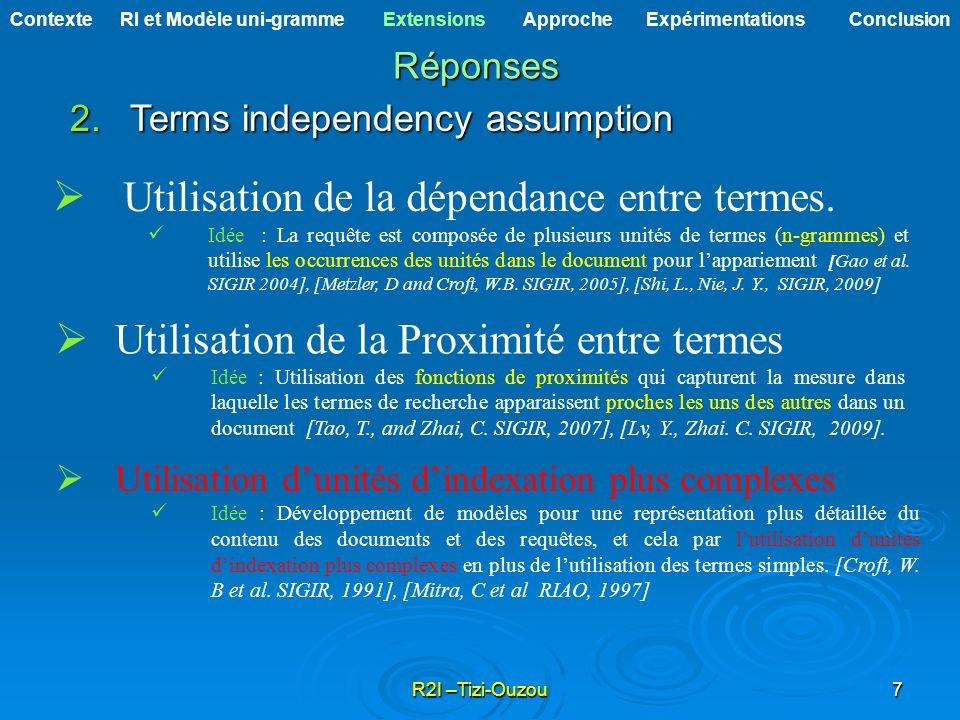 R2I –Tizi-Ouzou7 2.Terms independency assumption Utilisation de la dépendance entre termes. Idée : La requête est composée de plusieurs unités de term