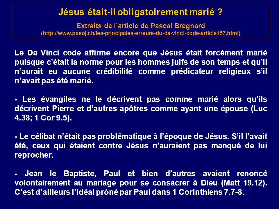 Jésus était-il obligatoirement marié ? Extraits de larticle de Pascal Bregnard (http://www.pasaj.ch/les-principales-erreurs-du-da-vinci-code-article15