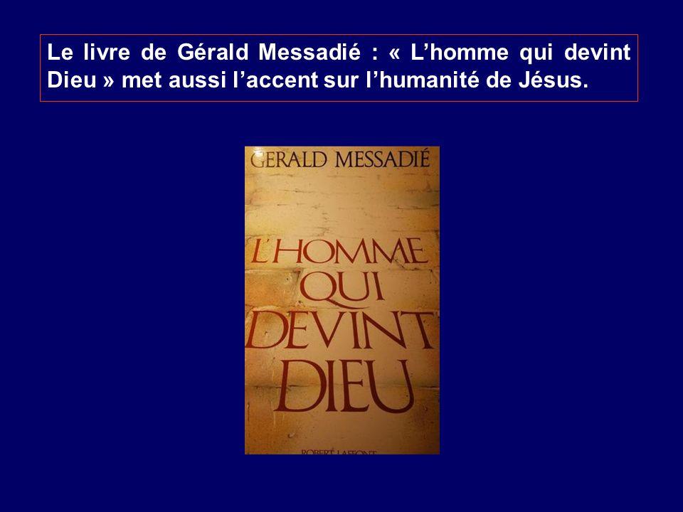 Le livre de Gérald Messadié : « Lhomme qui devint Dieu » met aussi laccent sur lhumanité de Jésus.