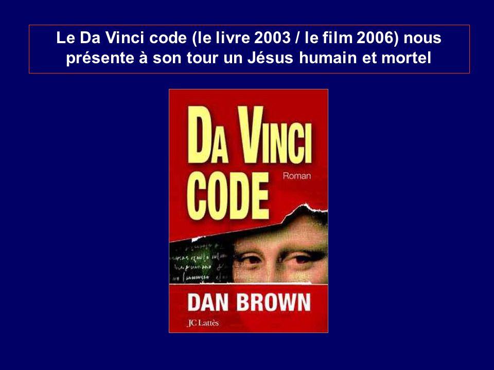 Le Da Vinci code (le livre 2003 / le film 2006) nous présente à son tour un Jésus humain et mortel