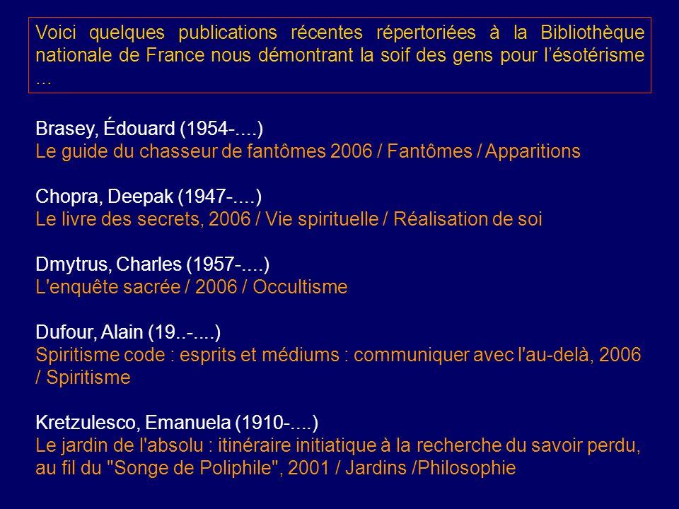 Voici quelques publications récentes répertoriées à la Bibliothèque nationale de France nous démontrant la soif des gens pour lésotérisme... Brasey, É