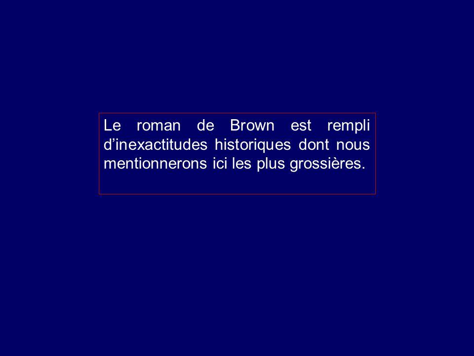 Le roman de Brown est rempli dinexactitudes historiques dont nous mentionnerons ici les plus grossières.