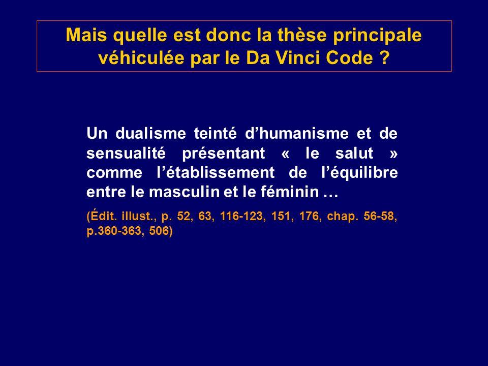 Mais quelle est donc la thèse principale véhiculée par le Da Vinci Code ? Un dualisme teinté dhumanisme et de sensualité présentant « le salut » comme
