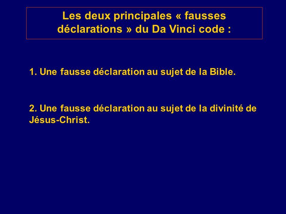 Les deux principales « fausses déclarations » du Da Vinci code : 1. Une fausse déclaration au sujet de la Bible. 2. Une fausse déclaration au sujet de