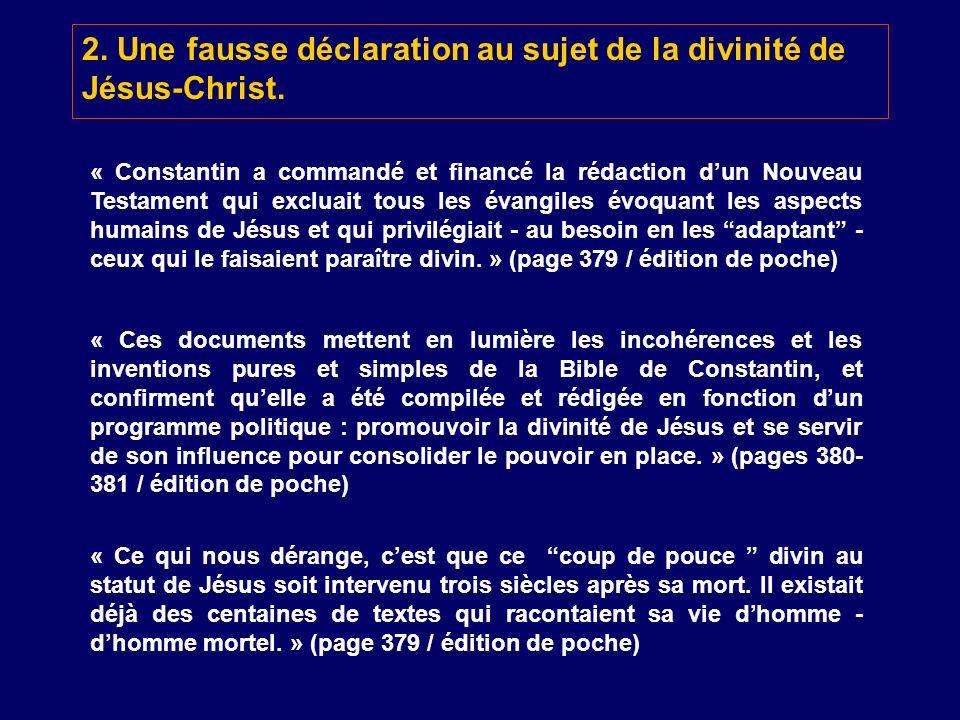 « Constantin a commandé et financé la rédaction dun Nouveau Testament qui excluait tous les évangiles évoquant les aspects humains de Jésus et qui pri
