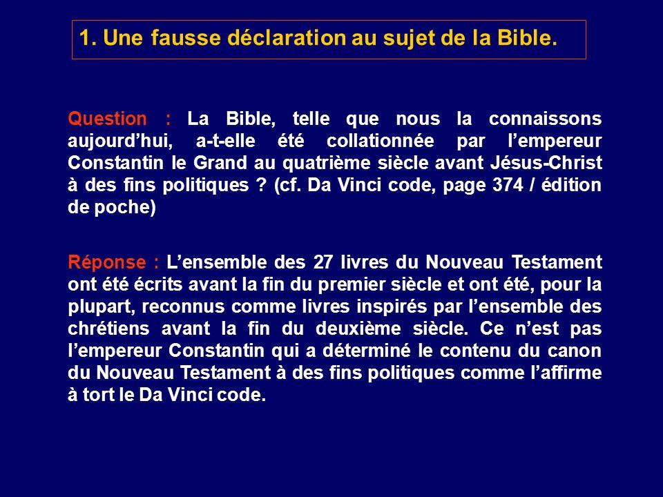 1. Une fausse déclaration au sujet de la Bible. Question : La Bible, telle que nous la connaissons aujourdhui, a-t-elle été collationnée par lempereur