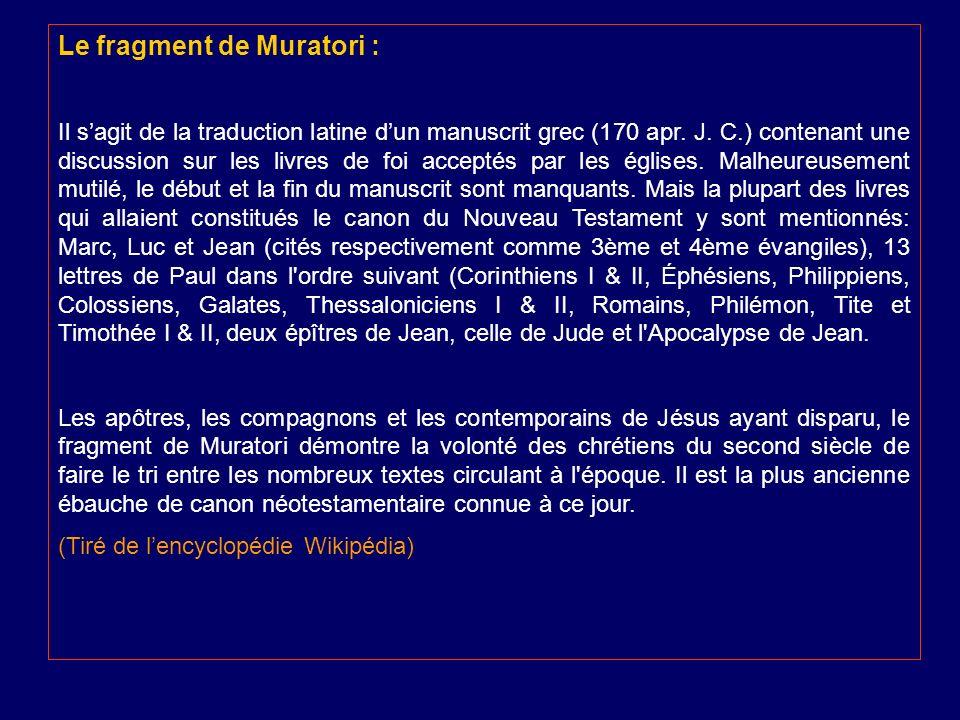 Le fragment de Muratori : Il sagit de la traduction latine dun manuscrit grec (170 apr. J. C.) contenant une discussion sur les livres de foi acceptés