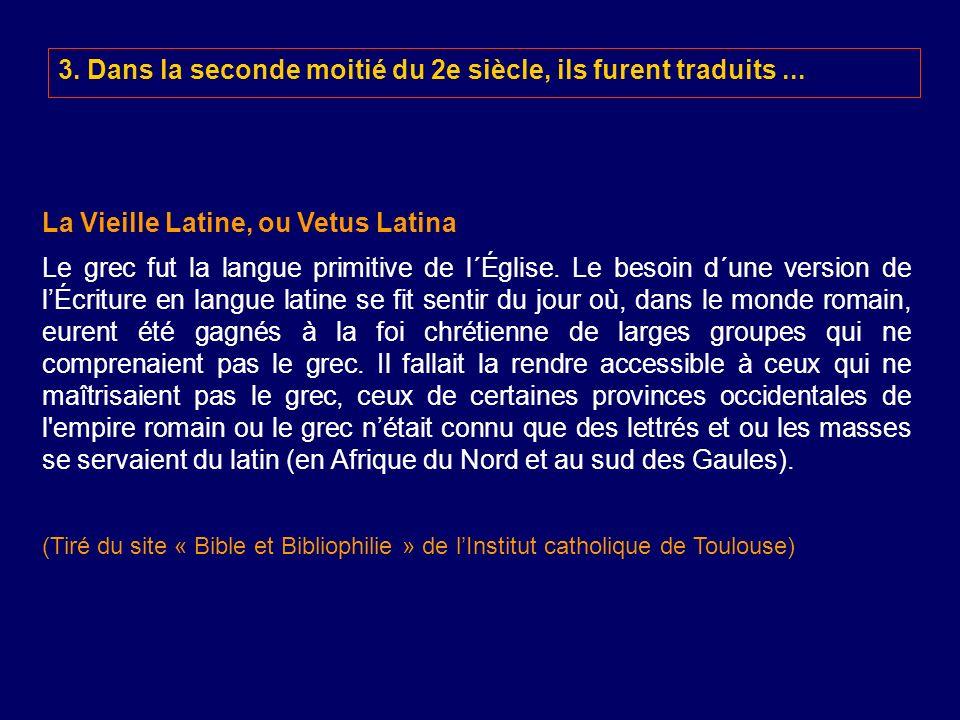 La Vieille Latine, ou Vetus Latina Le grec fut la langue primitive de l´Église. Le besoin d´une version de lÉcriture en langue latine se fit sentir du