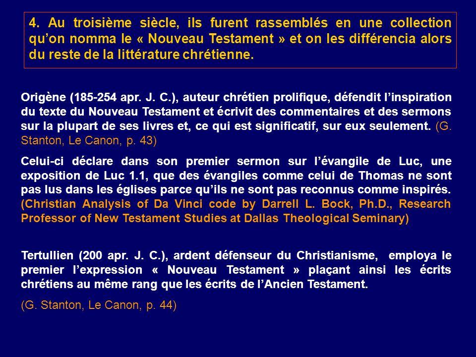4. Au troisième siècle, ils furent rassemblés en une collection quon nomma le « Nouveau Testament » et on les différencia alors du reste de la littéra