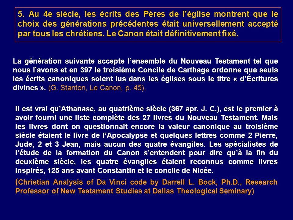 5. Au 4e siècle, les écrits des Pères de léglise montrent que le choix des générations précédentes était universellement accepté par tous les chrétien