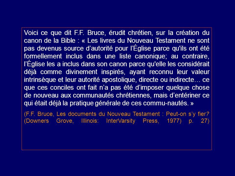 Voici ce que dit F.F. Bruce, érudit chrétien, sur la création du canon de la Bible : « Les livres du Nouveau Testament ne sont pas devenus source daut