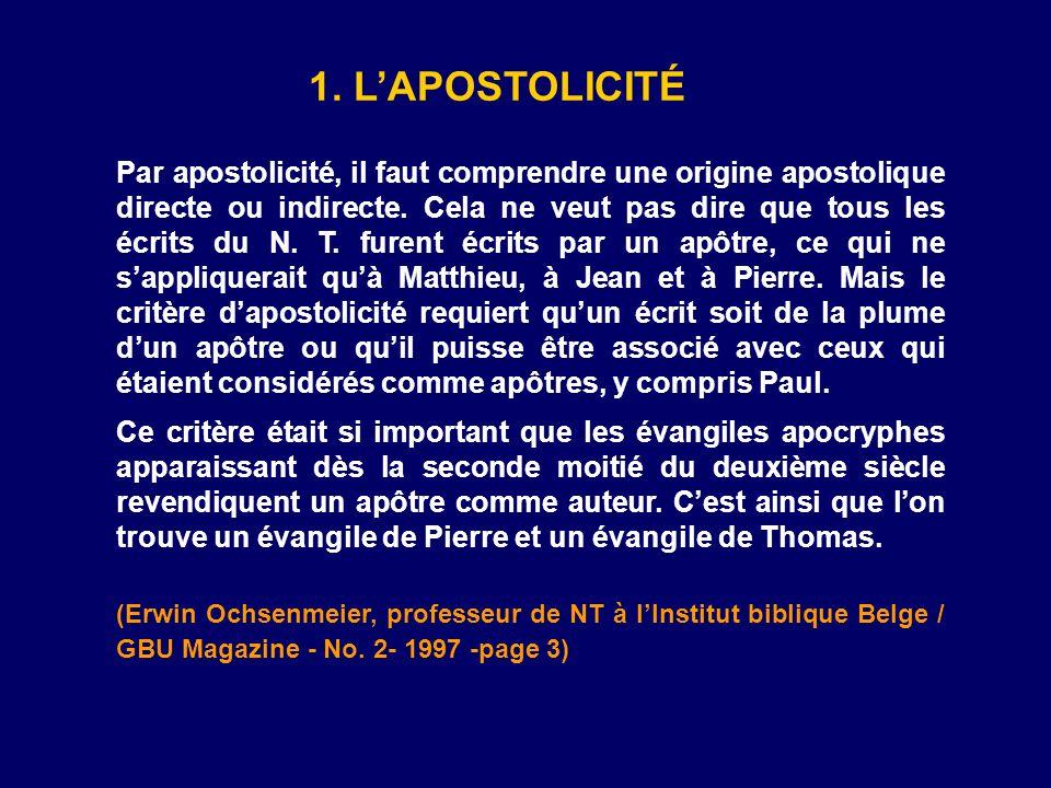 1. LAPOSTOLICITÉ Par apostolicité, il faut comprendre une origine apostolique directe ou indirecte. Cela ne veut pas dire que tous les écrits du N. T.