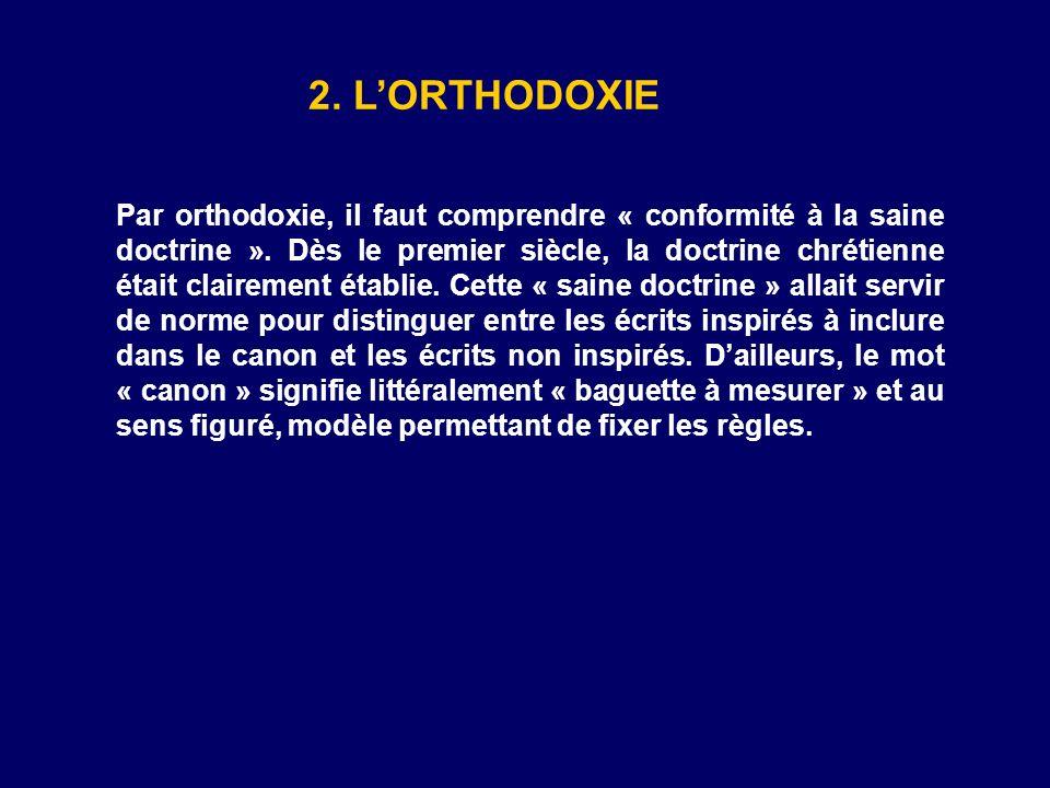 2. LORTHODOXIE Par orthodoxie, il faut comprendre « conformité à la saine doctrine ». Dès le premier siècle, la doctrine chrétienne était clairement é