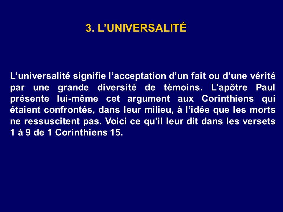 3. LUNIVERSALITÉ Luniversalité signifie lacceptation dun fait ou dune vérité par une grande diversité de témoins. Lapôtre Paul présente lui-même cet a