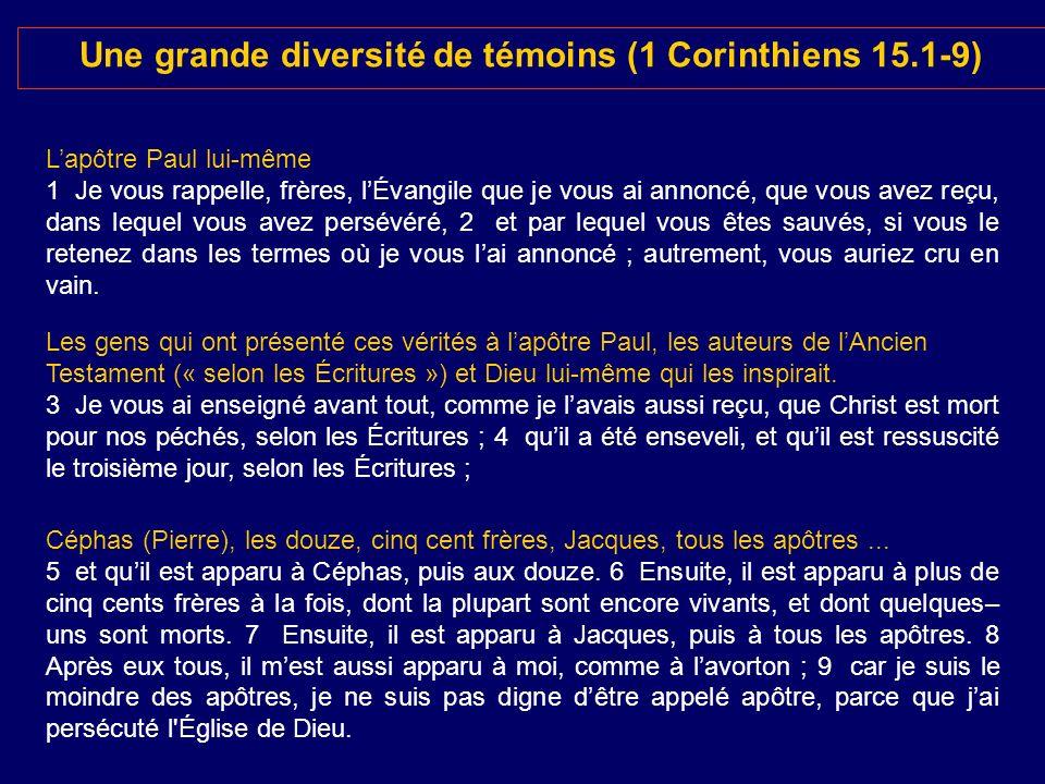 Une grande diversité de témoins (1 Corinthiens 15.1-9) Lapôtre Paul lui-même 1 Je vous rappelle, frères, lÉvangile que je vous ai annoncé, que vous av