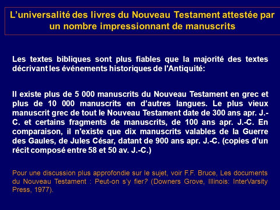 Luniversalité des livres du Nouveau Testament attestée par un nombre impressionnant de manuscrits Les textes bibliques sont plus fiables que la majori