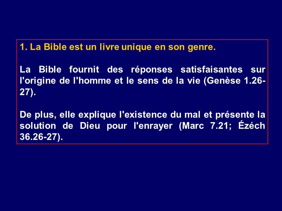 1. La Bible est un livre unique en son genre. La Bible fournit des réponses satisfaisantes sur l'origine de l'homme et le sens de la vie (Genèse 1.26-