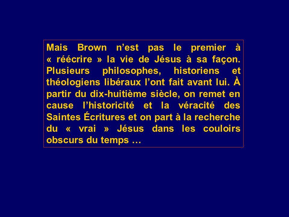 Mais Brown nest pas le premier à « réécrire » la vie de Jésus à sa façon. Plusieurs philosophes, historiens et théologiens libéraux lont fait avant lu