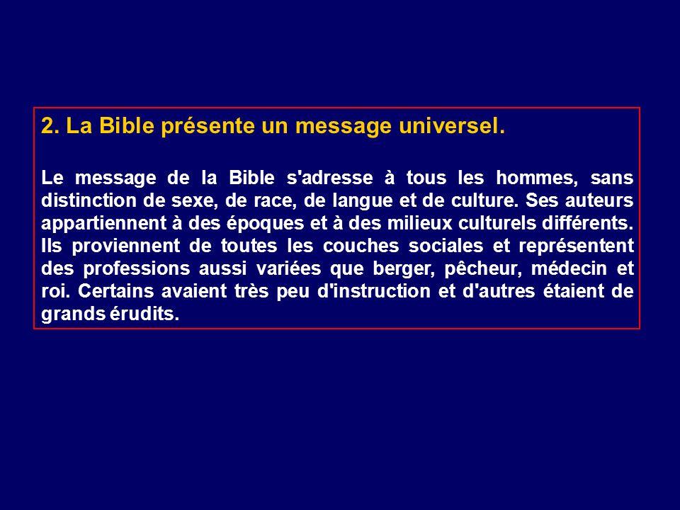 2. La Bible présente un message universel. Le message de la Bible s'adresse à tous les hommes, sans distinction de sexe, de race, de langue et de cult