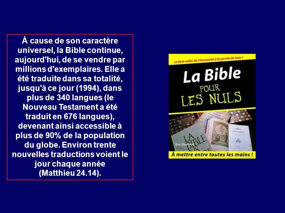 À cause de son caractère universel, la Bible continue, aujourd'hui, de se vendre par millions d'exemplaires. Elle a été traduite dans sa totalité, jus