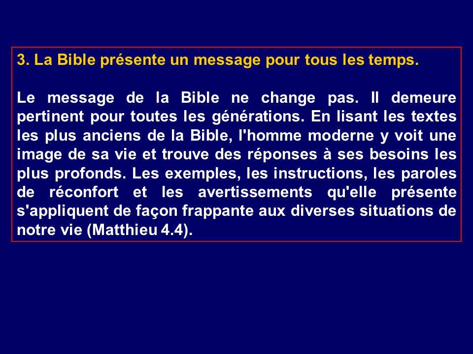 3. La Bible présente un message pour tous les temps. Le message de la Bible ne change pas. Il demeure pertinent pour toutes les générations. En lisant