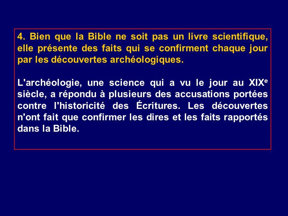 4. Bien que la Bible ne soit pas un livre scientifique, elle présente des faits qui se confirment chaque jour par les découvertes archéologiques. L'ar